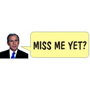 George Bush Miss Me Yet - Sticker