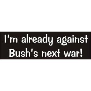 Against Bush's Next War - Bumper Sticker