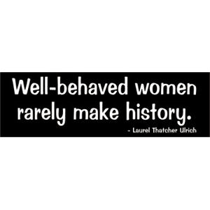 Well Behaved Women - Bumper Sticker