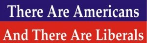 American and Liberals - Bumper Sticker